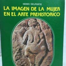 Libros de segunda mano: IMAGEN DE LA MUJER EN EL ARTE PREHISTÓRICO. HENRI DELPORTE. EDICIONES ISTMO. 1982. Lote 201103888