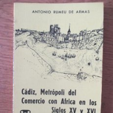 Libros de segunda mano: EDICIONES DE LA CAJA DE AHORROS DE CÁDIZ. Nº 17. ANTONIO RUMEU DE ARMAS. METRÓPOLO DEL COMERCIO 1976. Lote 216485078