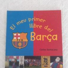Libros de segunda mano: EL MEU PRIMER LLIBRE DEL BARÇA. CARLES SANTACANA. COMBEL EDITORIAL, 2004. LLIBRE LIBRO. Lote 201648021