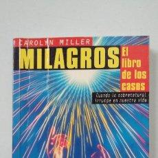 Libros de segunda mano: MILAGROS: EL LIBRO DE LOS CASOS CUANDO LO SOBRENATURAL IRRUMPE EN NUESTRA VIDA CAROLYN MILLER TDK353. Lote 201785393