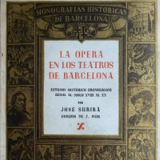 Livres d'occasion: L-5508. LA OPERA EN LOS TEATROS DE BARCELONA. JOSÉ SUBIRÁ. MONOGRAFIAS HISTORICAS DE BARCELONA.1946. Lote 201863668