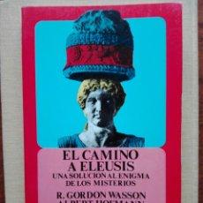 Libros de segunda mano: EL CAMINO A ELEUSIS. UNA SOLUCIÓN AL ENIGMA DE LOS MISTERIOS. GORDON WASSON. HOFMANN. CARL RUCK. EFE. Lote 201990192