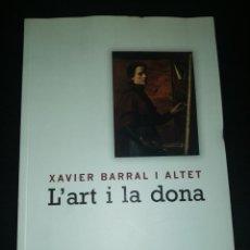 Libros de segunda mano: XAVIER BARRAL I ALTET - L'ART I LA DONA. Lote 202274608