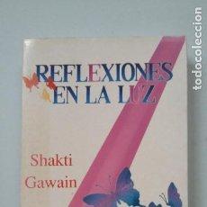 Libros de segunda mano: REFLEXIONES EN LA LUZ. - SHAKTI GAWAIN. TDK293. Lote 202315355