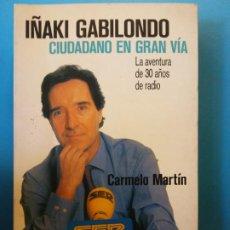 Libros de segunda mano: CIUDADANO EN GRAN VIA. IÑAKI GABILONDO. EDT. EL PAIS.. Lote 202401827