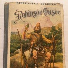 Libros de segunda mano: BIBLIOTECA SELECTA - ROBINSON CRUSOE - EDIT. SOPENA AÑO 1918. Lote 202428288