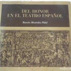 Libros de segunda mano: DEL HONOR EN EL TEATRO ESPAÑOL - RAMON MENENDEZ PIDAL - 70 PAGINAS - 1971. Lote 202622435