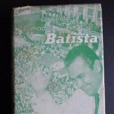 Libri di seconda mano: UN SARGENTO LLAMADO BATISTA -EDMUND A. CHESTER- EDITORIAL AROCHA, HABANA 1954 CUBA REVOLUCIÓN RARO!!. Lote 202755343