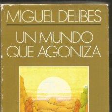 Libros de segunda mano: MIGUEL DELIBES. UN MUNDO QUE AGONIZA. PLAZA & JANES. PRIMERA EDICION. Lote 202862778