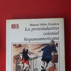 Libros de segunda mano: MIÑO GRIJALVA: LA PROTOINDUSTRIA COLONIAL HISPANOAMERICANA (. Lote 202868401