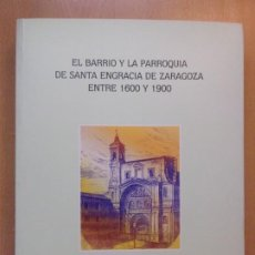 Livres d'occasion: EL BARRIO Y LA PARROQUIA DE SANTA ENGRACIA DE ZARAGOZA ENTRE 1600 Y 1900 / ANA MARÍA GARCÍA TERUEL. Lote 202935860