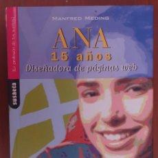 Libros de segunda mano: ANA 15 AÑOS DISEÑADORA PAGINAS WEB CHICAS CREATIVAS CON ORDENADORES. Lote 202974777