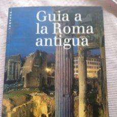 Libros de segunda mano: GUÍA A LA ROMA ANTIGUA ELECTA 2000 ALLTAMENTE ILUSTRADO. Lote 203062606