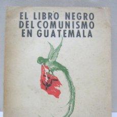 Libros de segunda mano: EL LIBRO NEGRO DEL COMUNISMO EN GUATEMALA. MÉXICO 1954 ( MULTITUD DE FOTOGRAFÍAS IMPACTANTES). Lote 203086315