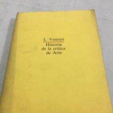 Libros de segunda mano: HISTORIA DE LA CRÍTICA DE ARTE. LIONELLO VENTURI. GUSTAVO GILI 1979. 1ª EDICIÓN.. Lote 203216735
