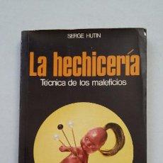 Libros de segunda mano: LA HECHICERÍA. TÉCNICA DE LOS MALEFICIOS. - SERGE HUTIN. LA OTRA CIENCIA MARTINEZ ROCA. TDK264. Lote 203274566