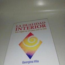 Libros de segunda mano: GEORGINA VILA , LA DUALIDAD INTERIOR, TRES REGLAS DE ORO PARA VIVIR TU VIDA. Lote 203306235