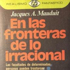 Libros de segunda mano: EN LAS FRONTERAS DE LO IRRACIONAL. JACQUES A MAUDUIT. Lote 203383330