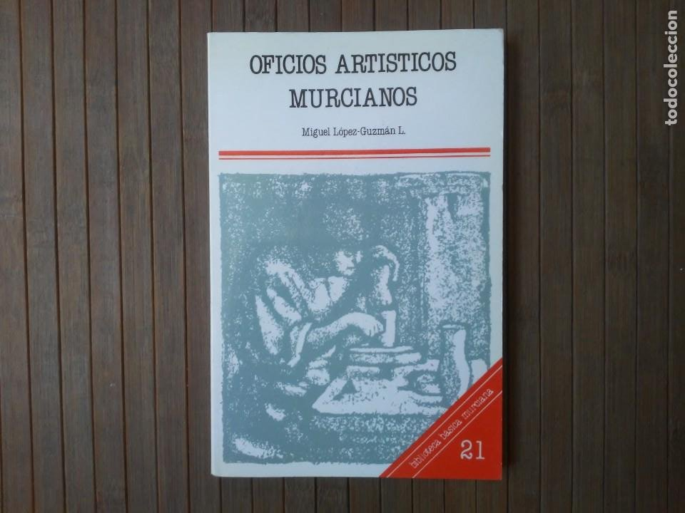 OFICIOS ARTÍSTICOS MURCIANOS MIGUEL LÓPEZ-GUZMÁN L. EDITORA REGIONAL DE MURCIA 1985 (Libros de Segunda Mano - Bellas artes, ocio y coleccionismo - Otros)