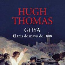 Libros de segunda mano: HUGH THOMAS. GOYA: EL TRES DE MAYO DE 1808 .-NUEVO. Lote 203835327