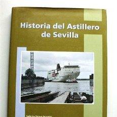 Libros de segunda mano: HISTORIA DEL ASTILLERO DE SEVILLA. FEDERICO ESTEVE JAQUOTOT. IZAR CONSTRUCCIONES NAVALES, S.A.. Lote 203838727