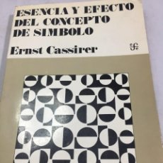 Libros de segunda mano: ESENCIA Y EFECTO DEL CONCEPTO DE SÍMBOLO. ERNST CASSIRER. FONDO DE CULTURA ECONÓMICA 1975. Lote 203900691