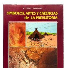 Libros de segunda mano: SIMBOLOS, ARTES Y CREENCIAS DE LA PREHISTORIA. ANDRÉ LEROI-GOURHAN. Lote 203914122