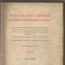 Livres d'occasion: MANUAL DEL LIBRERO HISPANO AMERICANO ANTONIO PALAU TOMO V E-F 1951 BIBLIOGRAFIA GENERAL. Lote 203916580