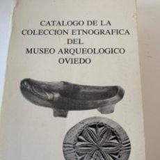 Libros de segunda mano: CATÁLOGO DE LA COLECCIÓN ETNOGRÁFICA DEL MUSEU ARQUEOLÓGICO DE OVIEDO. Lote 203973478