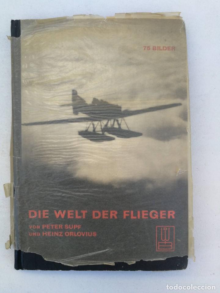 ANTIGUO Y PRECIOSO LIBRO DIE WELT DER FLIEGER - EL MUNDO DE LOS PILOTOS - AVIACION - EN ALEMAN - 75 (Libros de Segunda Mano - Historia - Otros)