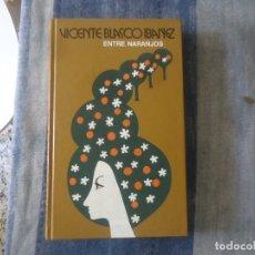 Libros de segunda mano: LIBRO ENTRE NARANJOS DE VICENTE BLASCO IBAÑEZ 1977 TAPAS DURAS. Lote 204156355