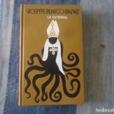 Libros de segunda mano: LIBRO LA CATEDRAL DE VICENTE BLASCO IBAÑEZ 1977 TAPAS DURAS. Lote 204156468