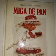 Libros de segunda mano: MANUAL MIGA DE PAN ESCUELA DE ARTESANÍA ELABORACIÓN PASTA COLLAR CESTITA MODELADO FLORES MINIATURA M. Lote 204190376