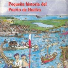 Libros de segunda mano: MOJARRO BAYO, ANA Mª. PEQUEÑA HISTORIA DEL PUERTO DE HUELVA. HUELVA, 2011.. Lote 204201078