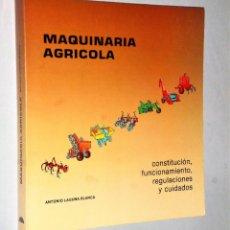 Libros de segunda mano: MAQUINARIA AGRÍCOLA. CONSTITUCIÓN, FUNCIONAMIENTO, REGULACIONES Y CUIDADOS.. Lote 204231890