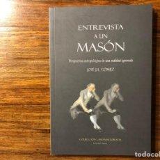 Libros de segunda mano: ENTREVISTA A UN MASÓN. PERSPECTIVA ANTROPOLÓGICA DE UNA REALIDAD IGNORADA. JOSÉ J. L. GÓMEZ. NUEVO. Lote 204359641