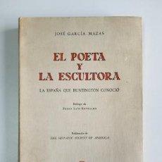 Libros de segunda mano: EL POETA Y LA ESCULTORA. LA ESPAÑA QUE HUNTINGTON CONOCIÓ.- JOSÉ GARCÍA-MAZAS (1962). Lote 204405648