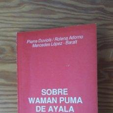 Libros de segunda mano: DUVIOLS, ADORNO, LOPEZ-BARALT, SOBRE WAMAN / GUAMAN PUMA (1987) HISTORIA AMÉRICA LATINA COLONIAL. Lote 204416930