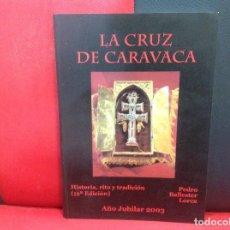 Libros de segunda mano: LA CRUZ DE CARAVACA, HISTORIA, RITO Y TRADICIÓN, 10° EDICION, PEDRO BALLESTER, AÑO JUBILAR 2003. Lote 204652575