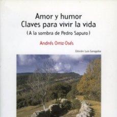Libros de segunda mano: ANDRÉS ORTIZ OSÉS, AMOR Y HUMOR, CLAVES PARA VIVIR LA VIDA (A LA SOMBRA DE PEDRO SAPUTO), 2007.. Lote 204694323