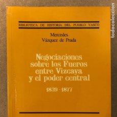Libros de segunda mano: NEGOCIACIONES SOBRE LOS FUEROS ENTRE VIZCAYA Y EL PODER CENTRAL (1839 - 1877). MERCEDES VÁZQUEZ. Lote 205000928