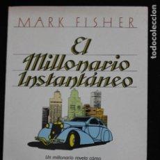 Livros em segunda mão: EL MILLONARIO INSTANTÁNEO. MARK FISHER. COMO CONSEGUIR UN ESPECTACULAR TRIUNFO FINANCIERO.. Lote 205017915