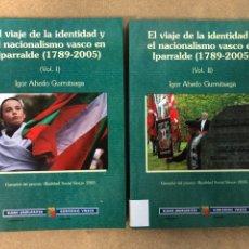 Libros de segunda mano: EL VIAJE DE LA IDENTIDAD Y EL NACIONALISMO VASCO EN IPARRALDE (1789-2005). 2 TOMOS. IGOR AHEDO. Lote 205038902