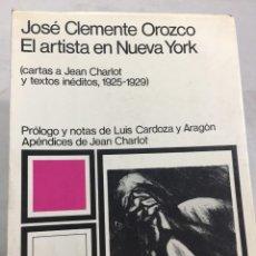 Libros de segunda mano: JOSE CLEMENTE OROZCO EL ARTISTA EN NUEVA YORK CARTAS A JEAN CHARLOT 1925-1929, TEXTOS INÉDITOS. 1971. Lote 205125888