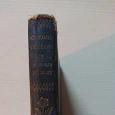 Libros de segunda mano: CROME YELLOW BY ALDOUS HUXLEY · CHATTO AND WINDUS, LONDON, 1931 · EN INGLÉS · 5A ED. Lote 205129588