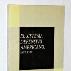 Libros de segunda mano: EL SISTEMA DEFENSIVO AMERICANO. SIGLO XVIII. Lote 205282651