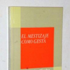 Libros de segunda mano: EL MESTIZAJE COMO GESTA. Lote 205283797