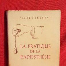 Libros de segunda mano: LA PRÁCTICA DE LA RADIOESTESIA (EN FRANCÉS) MUY RARO!! DE PIERRE TRESSEL ,EDITIONS ALSATIA,PARIS1952. Lote 205475581