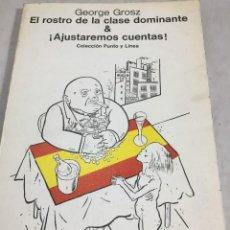 Livres d'occasion: EL ROSTRO DE LA CLASE DOMINANTE & ¡AJUSTAREMOS CUENTAS! GEORGE GROSZ GUSTAVO GILI 1977. Lote 205600272