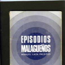 Libros de segunda mano: LIBRO=EPISODIOS MALAGUEÑOS-POR MANUEL LAZA PALACIO=AÑO 1975-VER FOTOS ADICIONALES DE ESTE LOTE .. Lote 205655592